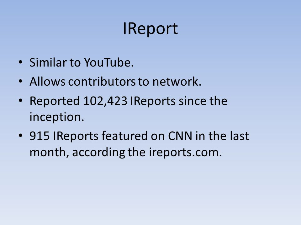 IReport Similar to YouTube. Allows contributors to network.