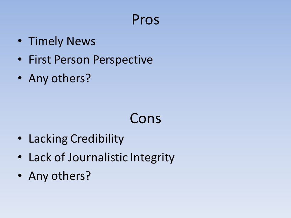Pros Cons Timely News First Person Perspective Any others