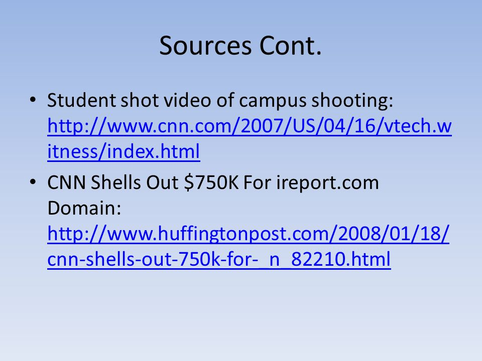 Sources Cont. Student shot video of campus shooting: http://www.cnn.com/2007/US/04/16/vtech.witness/index.html.