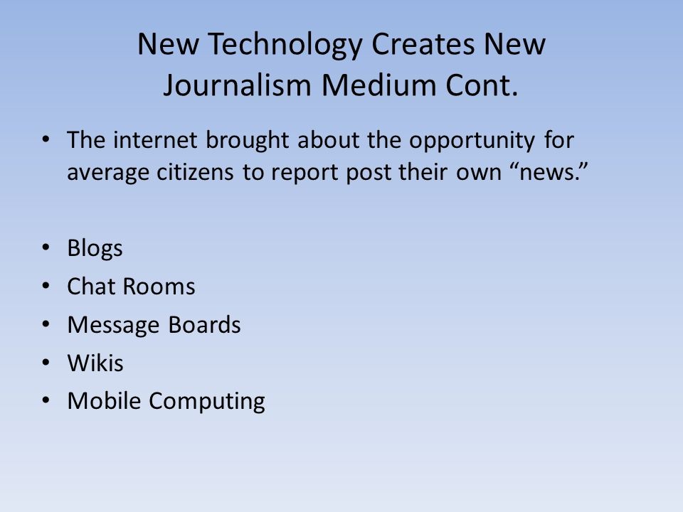 New Technology Creates New Journalism Medium Cont.