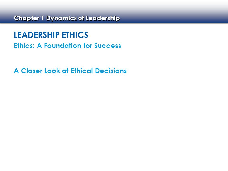 Leadership Ethics Ethics: A Foundation for Success