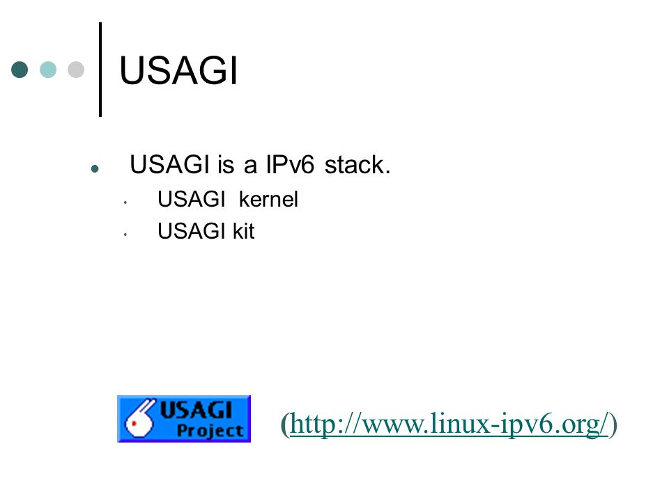USAGI (http://www.linux-ipv6.org/) USAGI is a IPv6 stack. USAGI kernel