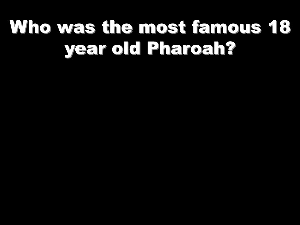 Who was the most famous 18 year old Pharoah