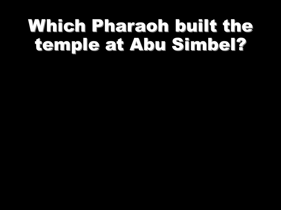 Which Pharaoh built the temple at Abu Simbel