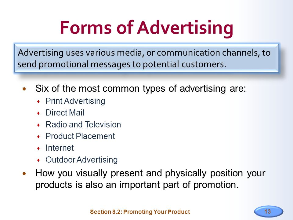 Forms of Advertising Advertising uses various media, or communication channels, to send promotional messages to potential customers.