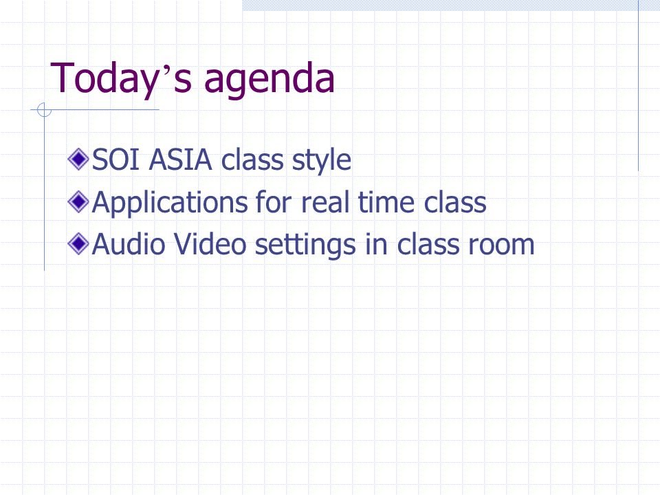 Today's agenda SOI ASIA class style Applications for real time class