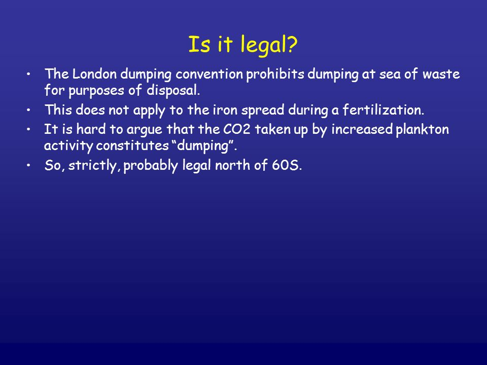Is it legal The London dumping convention prohibits dumping at sea of waste for purposes of disposal.