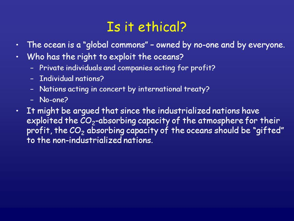 Is it ethical The ocean is a global commons – owned by no-one and by everyone. Who has the right to exploit the oceans