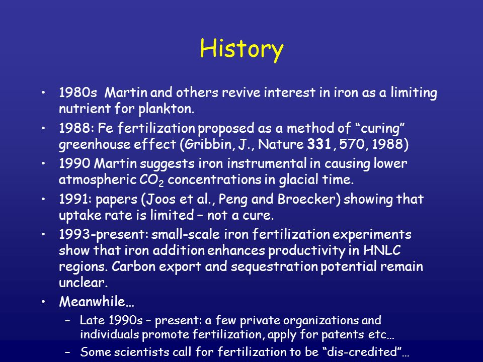 History 1980s Martin and others revive interest in iron as a limiting nutrient for plankton.