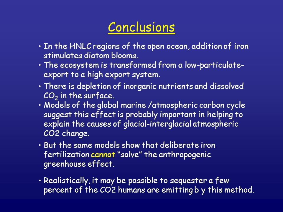Conclusions In the HNLC regions of the open ocean, addition of iron stimulates diatom blooms.