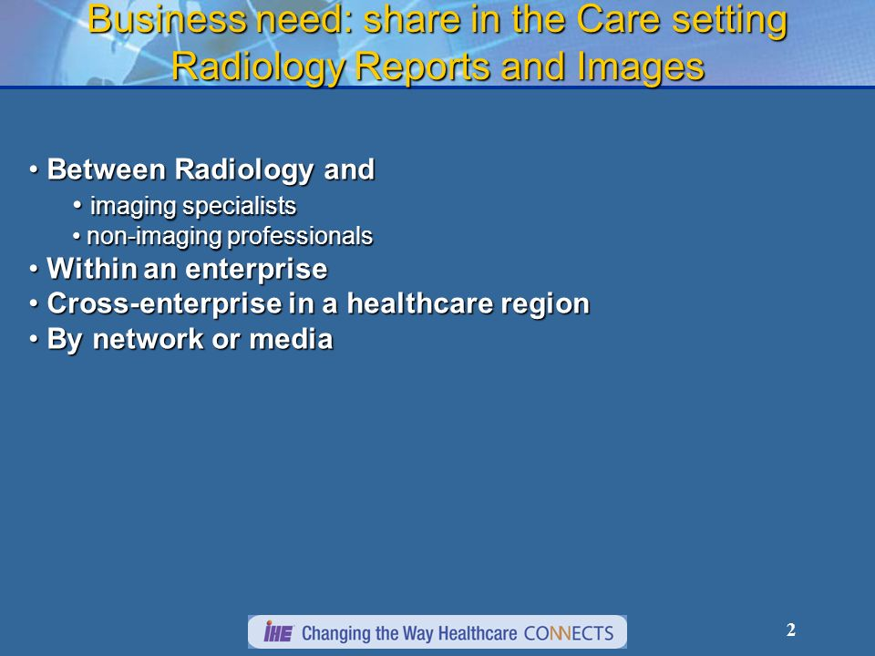 Business need: share in the Care setting Radiology Reports and Images
