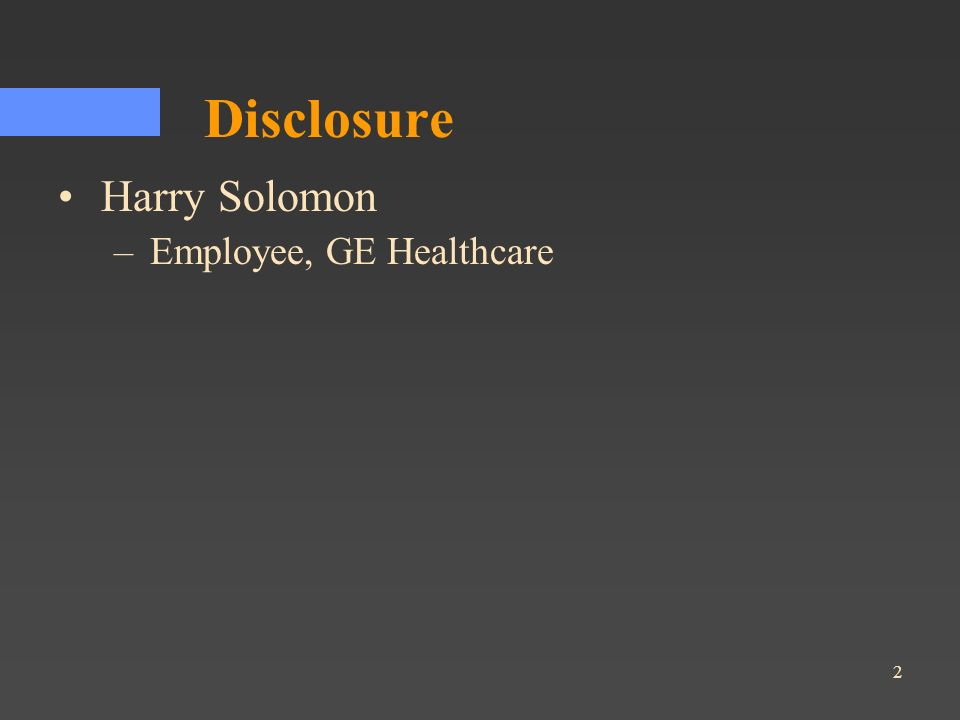 Disclosure Harry Solomon Employee, GE Healthcare