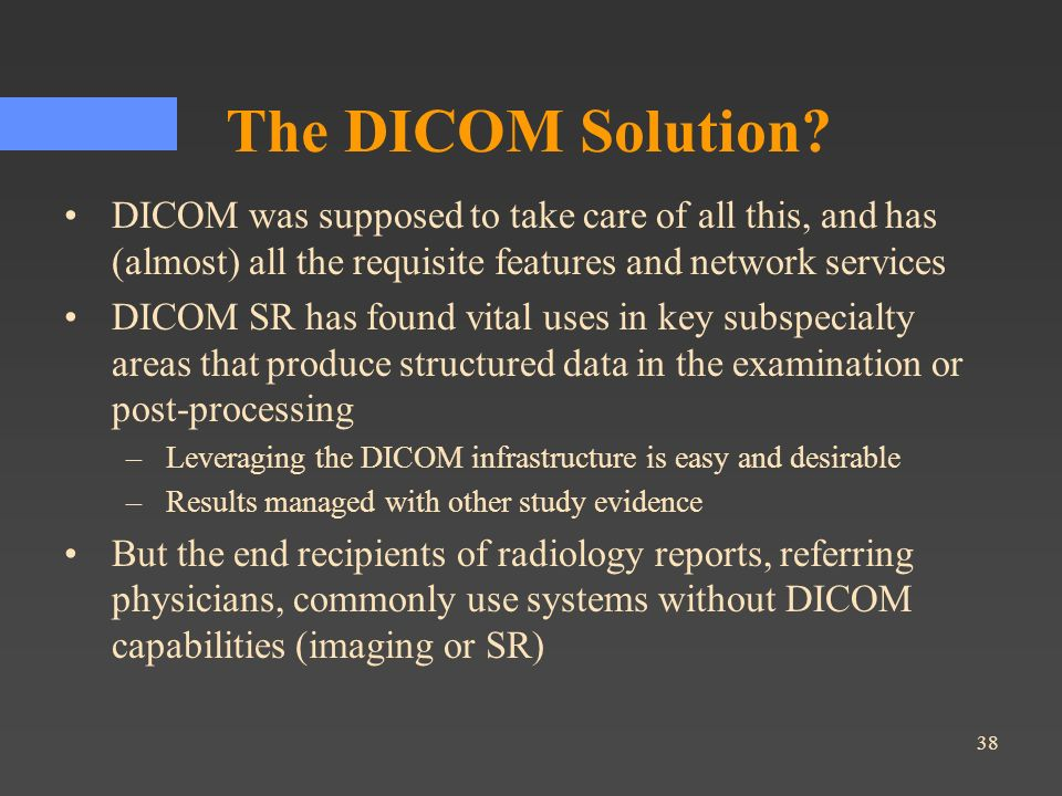 The DICOM Solution DICOM was supposed to take care of all this, and has (almost) all the requisite features and network services.