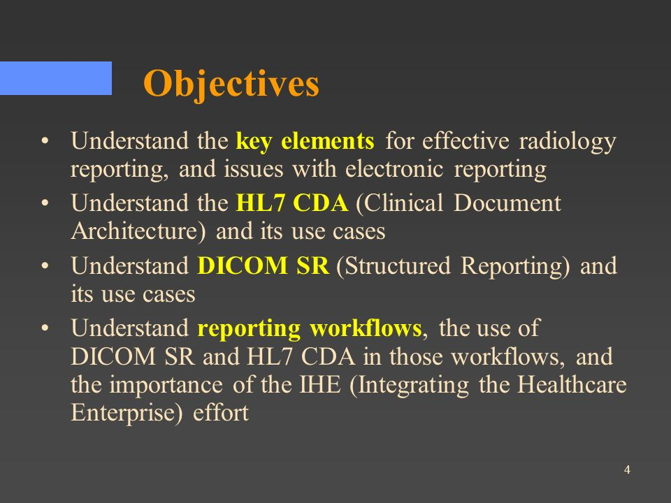 Objectives Understand the key elements for effective radiology reporting, and issues with electronic reporting.