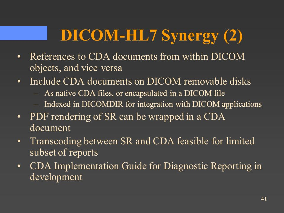 DICOM-HL7 Synergy (2) References to CDA documents from within DICOM objects, and vice versa. Include CDA documents on DICOM removable disks.