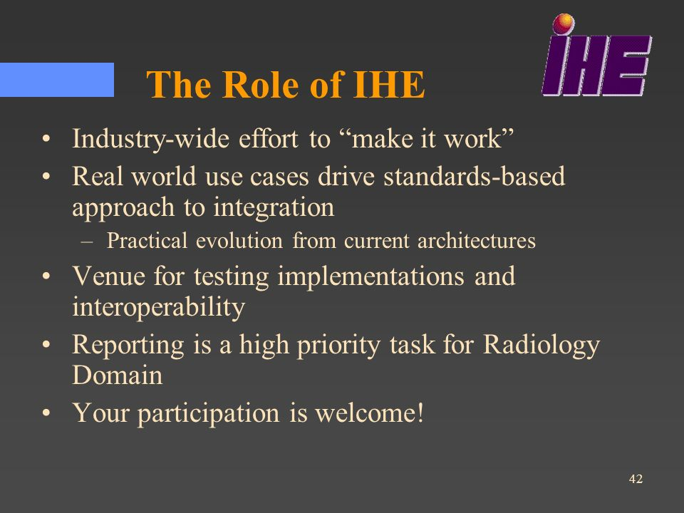 The Role of IHE Industry-wide effort to make it work