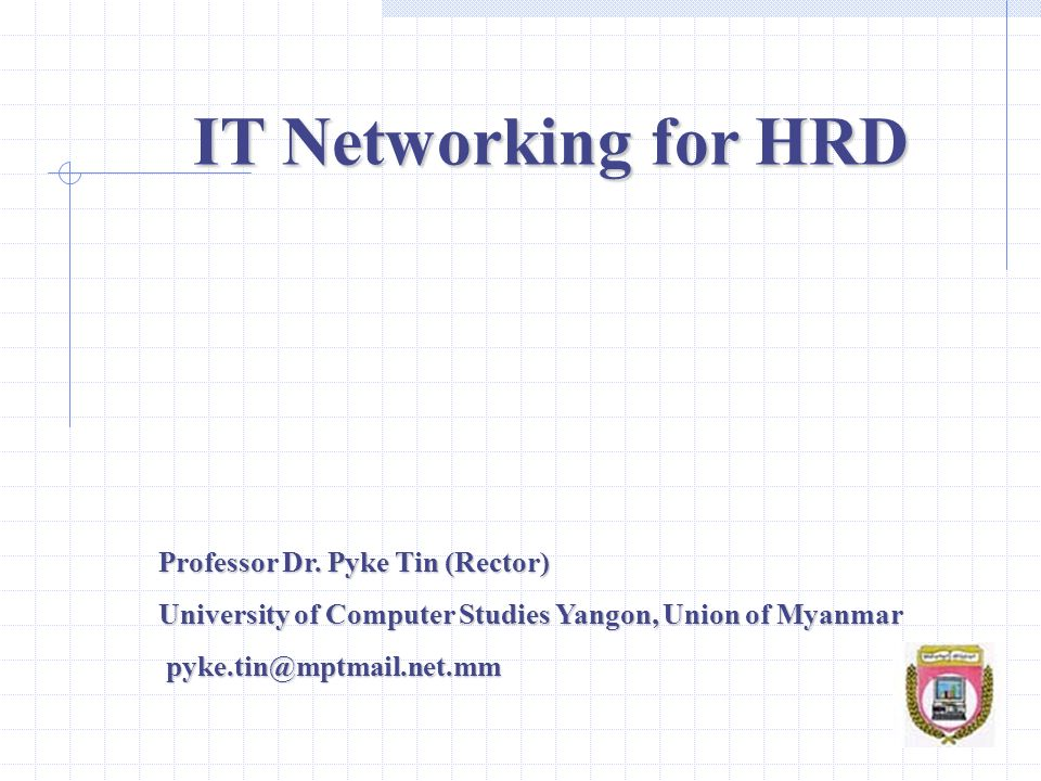 IT Networking for HRD Professor Dr. Pyke Tin (Rector)