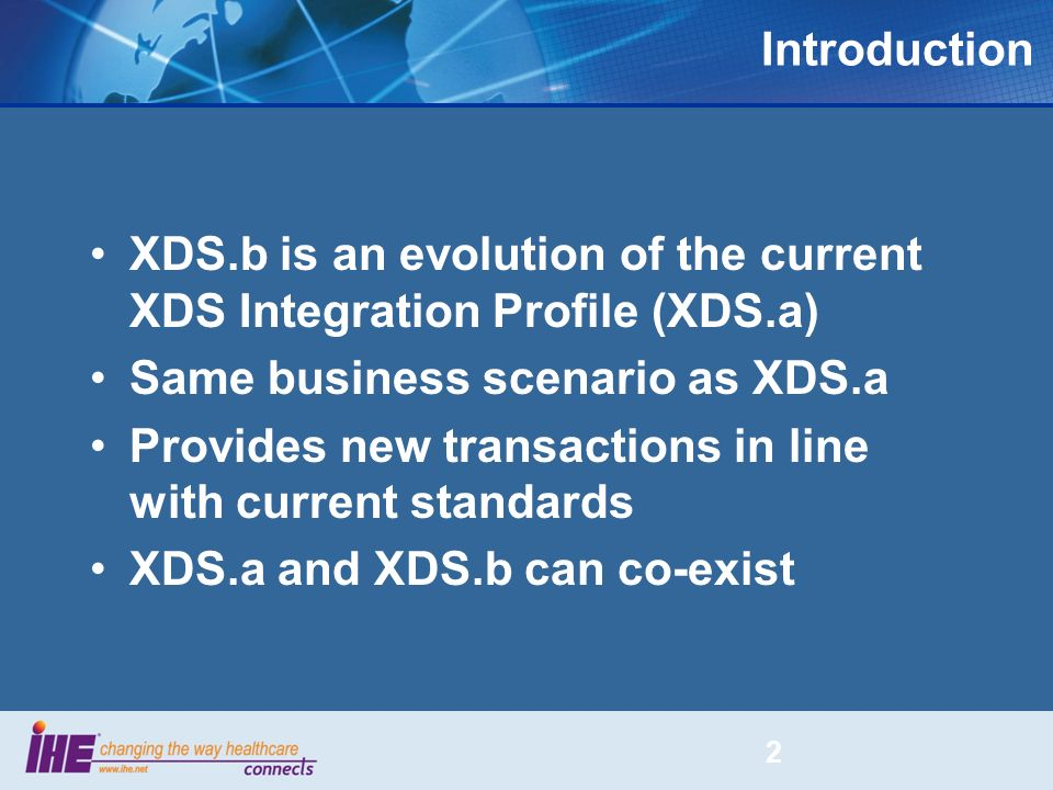 Introduction XDS.b is an evolution of the current XDS Integration Profile (XDS.a) Same business scenario as XDS.a.