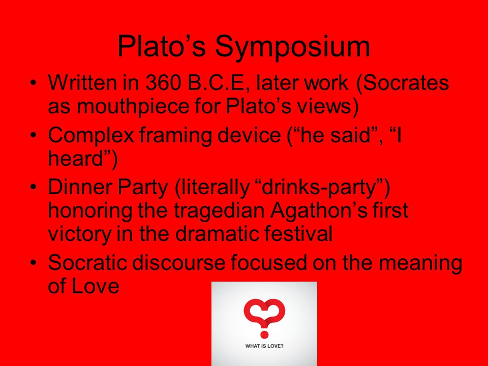 "argument between love and desire in platos symposium The question broached next is what causes love and desire in animals  fitting the argument she builds the ""rites of love,"" otherwise referred to as the ."