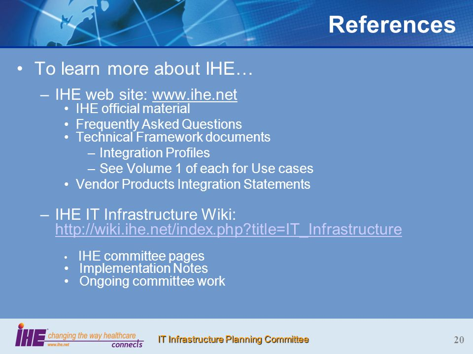 References To learn more about IHE… IHE web site: www.ihe.net
