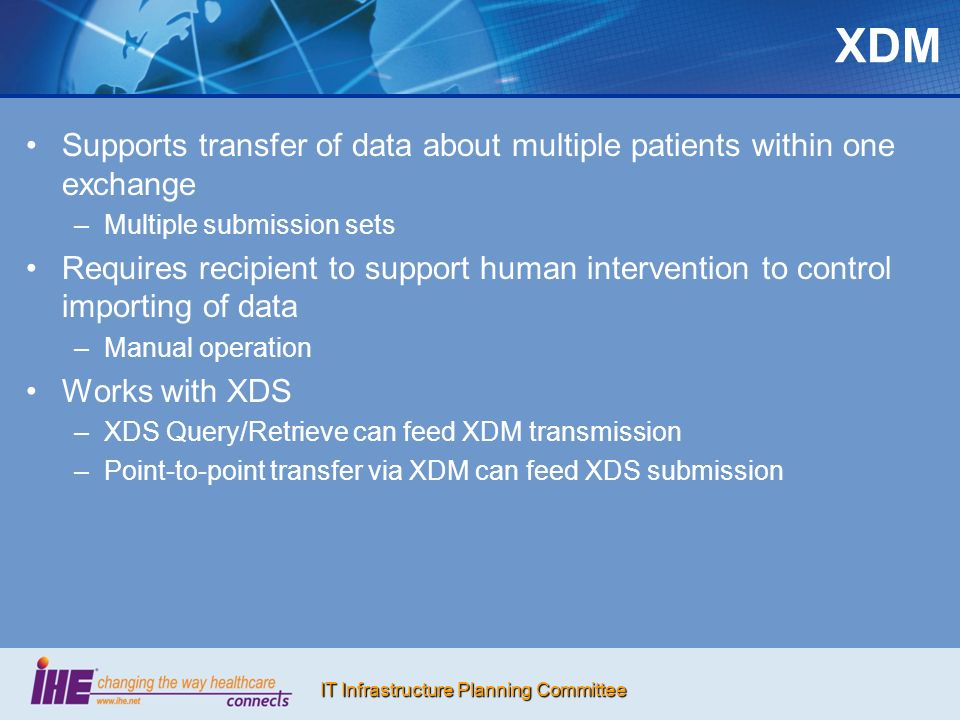 XDMSupports transfer of data about multiple patients within one exchange. Multiple submission sets.
