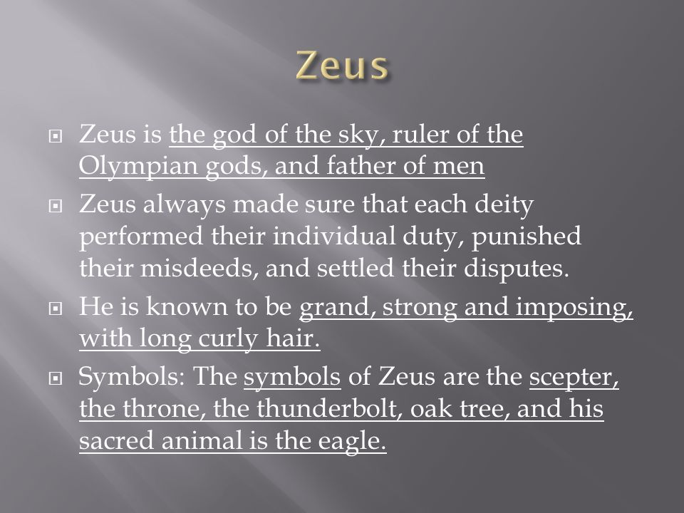 a description of zeus the god of the sky and ruler of the olympian gods In greek mythology there were 12 gods and goddesses they were:  the most  powerful of all, zeus was god of the sky and the king of olympus his temper.