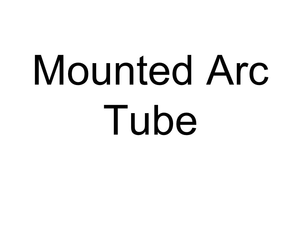 Mounted Arc Tube