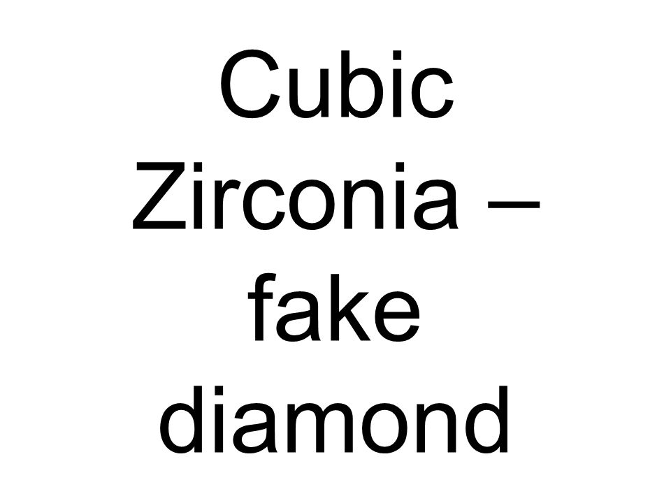 Cubic Zirconia – fake diamond