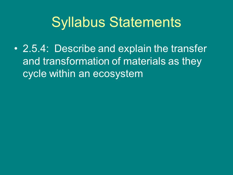 Syllabus Statements 2.5.4: Describe and explain the transfer and transformation of materials as they cycle within an ecosystem.