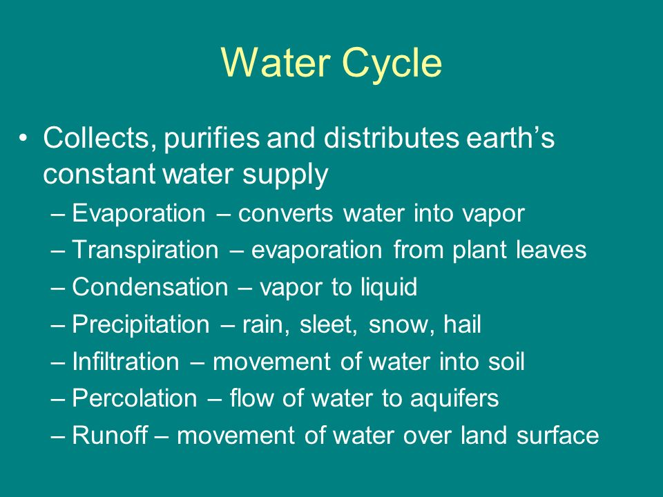 Water Cycle Collects, purifies and distributes earth's constant water supply. Evaporation – converts water into vapor.