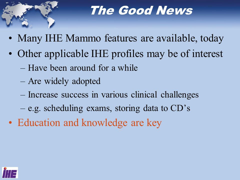 The Good News Many IHE Mammo features are available, today