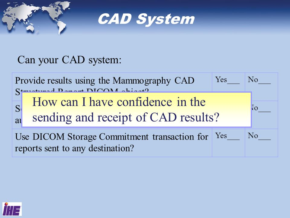 CAD System Can your CAD system: Provide results using the Mammography CAD Structured Report DICOM object