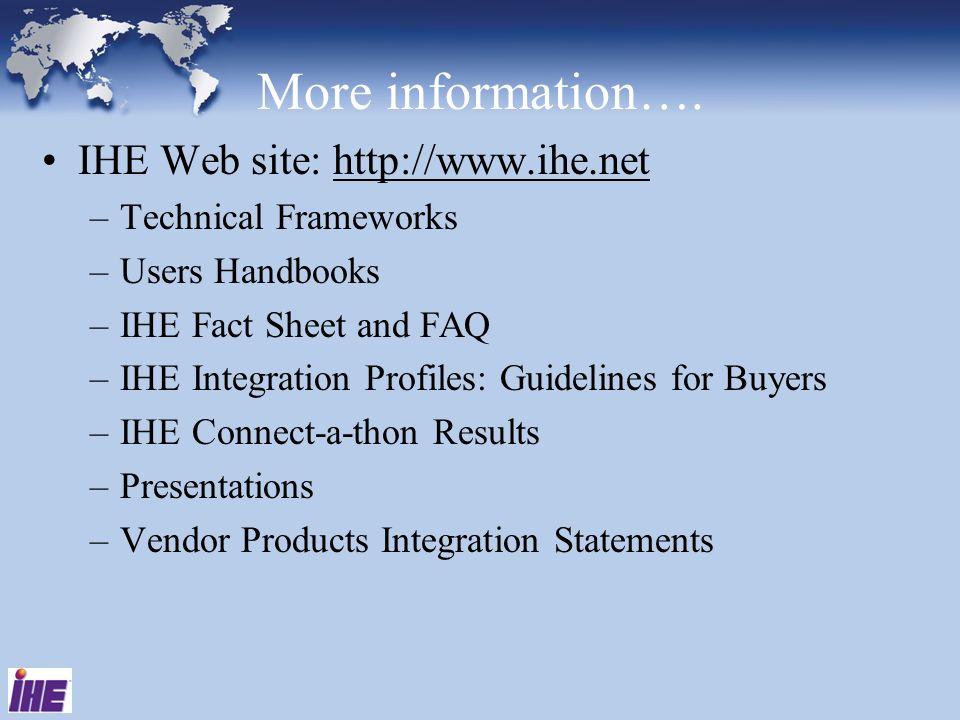More information…. IHE Web site: http://www.ihe.net