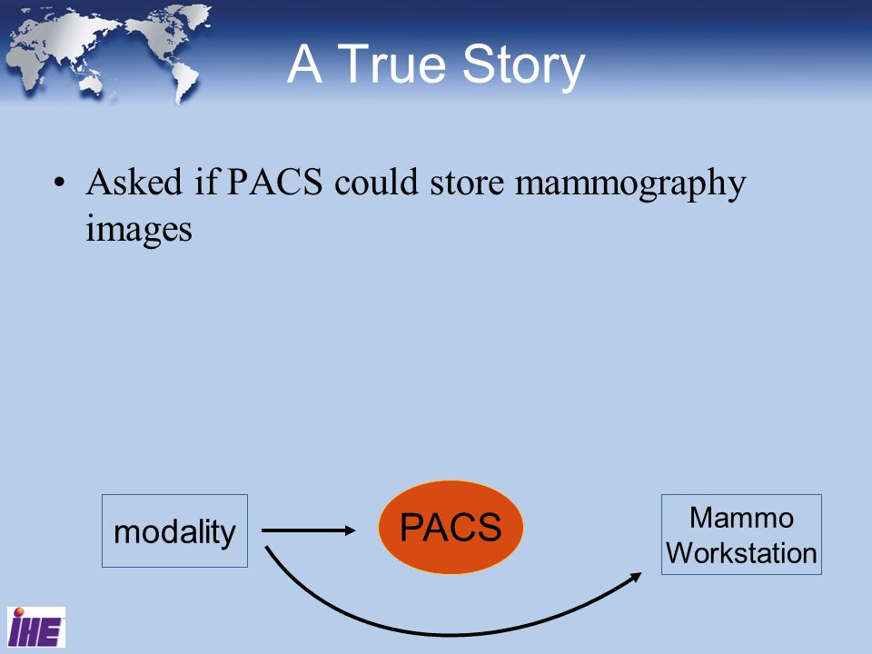A True Story Asked if PACS could store mammography images PACS