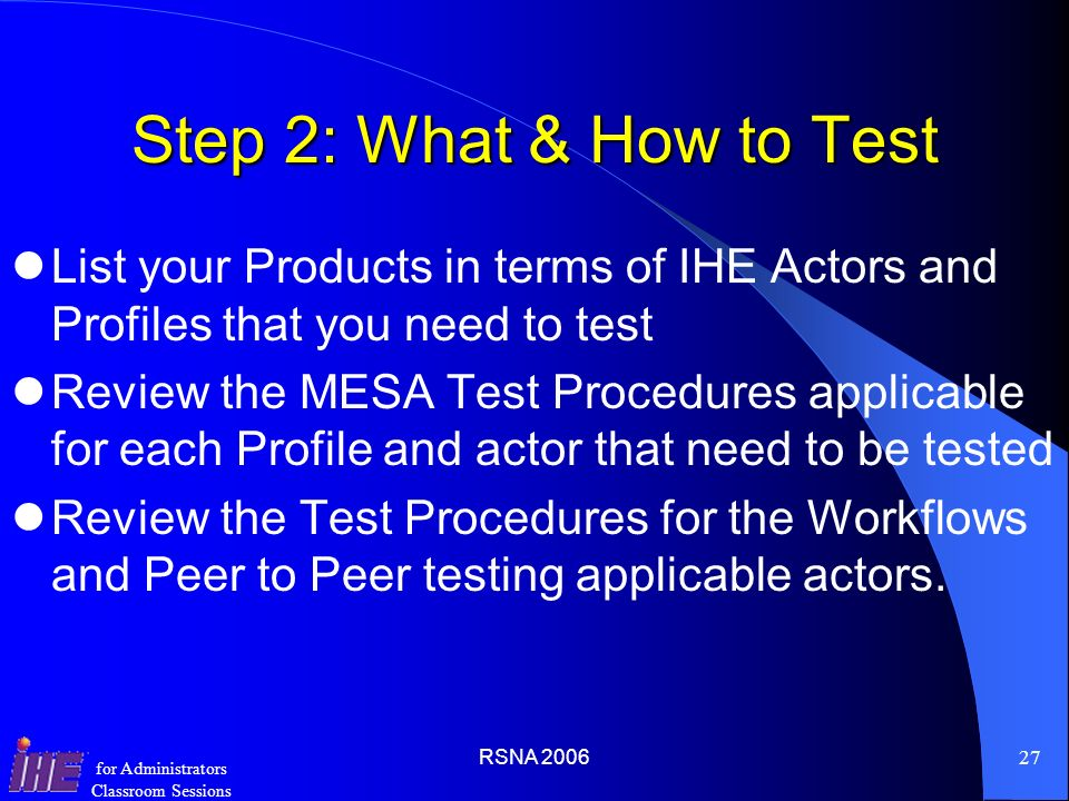 Step 2: What & How to Test List your Products in terms of IHE Actors and Profiles that you need to test.