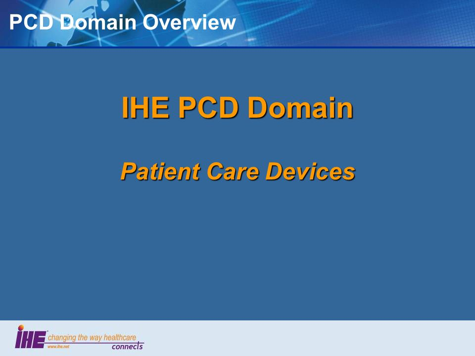 PCD Domain Overview IHE PCD Domain Patient Care Devices 6