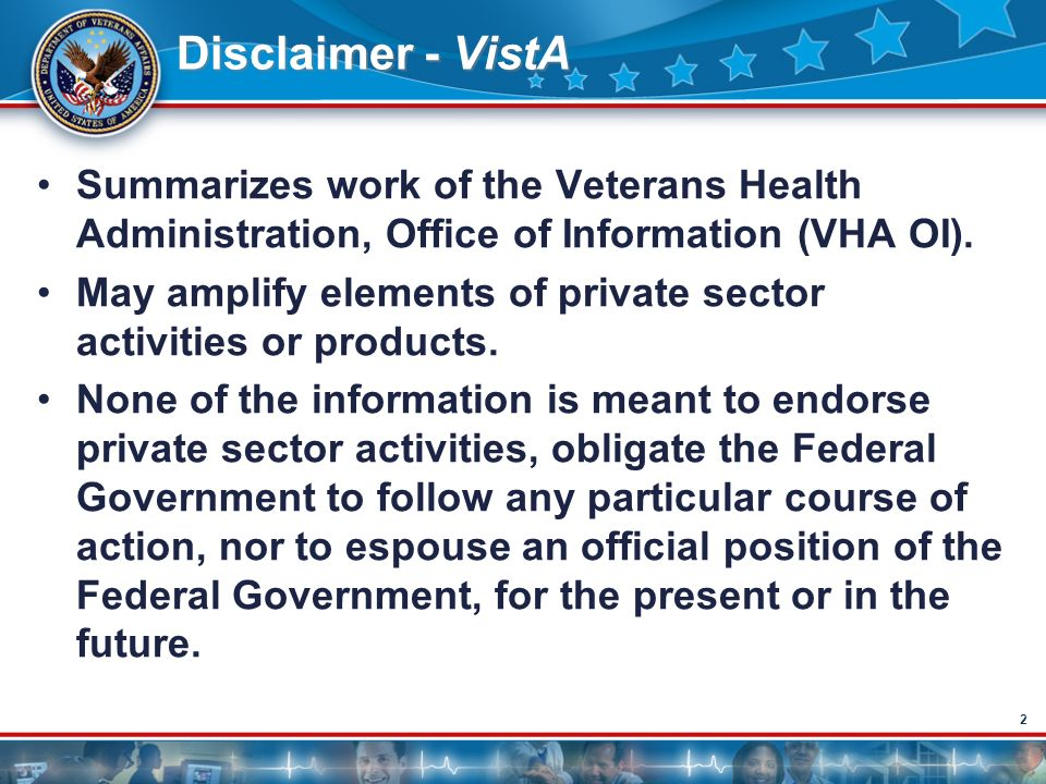 Disclaimer - VistA Summarizes work of the Veterans Health Administration, Office of Information (VHA OI).