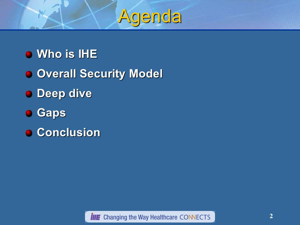 Agenda Who is IHE Overall Security Model Deep dive Gaps Conclusion