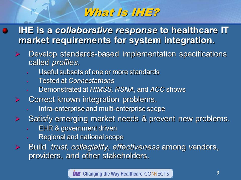 What Is IHE IHE is a collaborative response to healthcare IT market requirements for system integration.