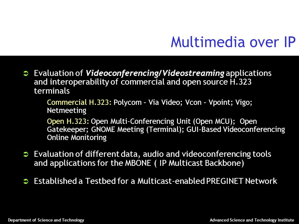 Multimedia over IP Evaluation of Videoconferencing/Videostreaming applications and interoperability of commercial and open source H.323 terminals.