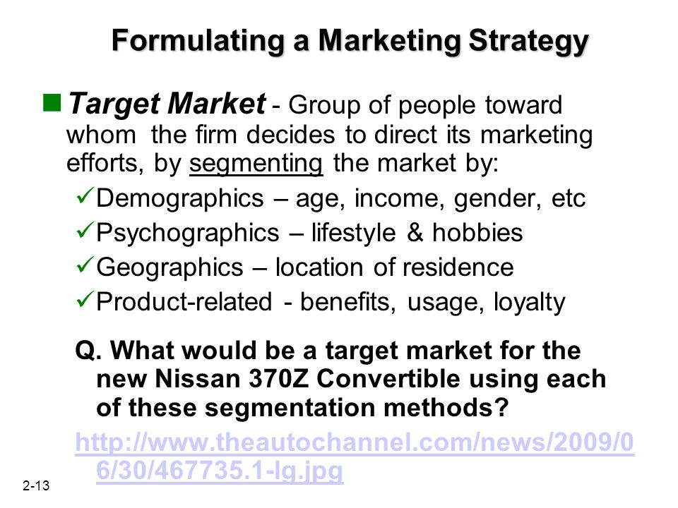 formulating marketing strategy Choice of strategy - this is the ultimate step in strategy formulation the best course of action is actually chosen after considering organizational goals, organizational strengths, potential and limitations as well as the external opportunities.