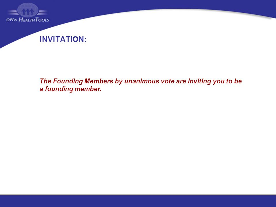 INVITATION: The Founding Members by unanimous vote are inviting you to be a founding member.