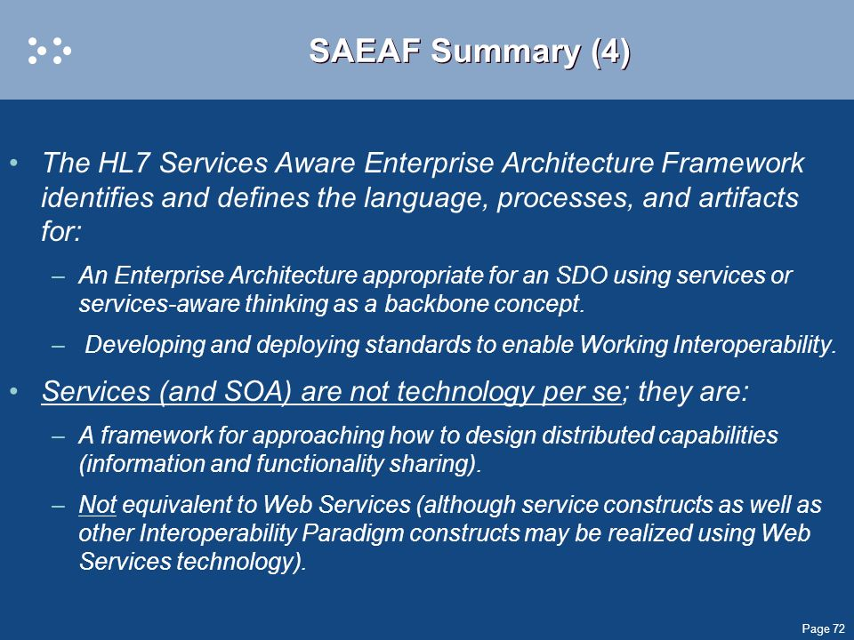 SAEAF Summary (4) The HL7 Services Aware Enterprise Architecture Framework identifies and defines the language, processes, and artifacts for: