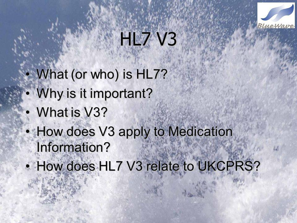 HL7 V3 What (or who) is HL7 Why is it important What is V3