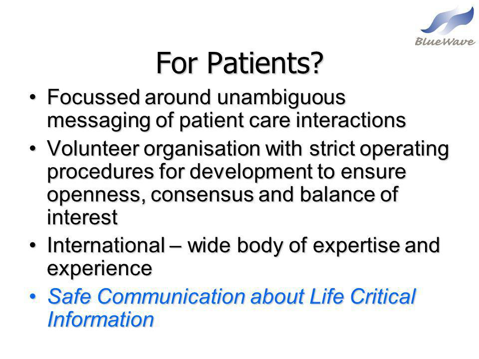 For Patients Focussed around unambiguous messaging of patient care interactions.