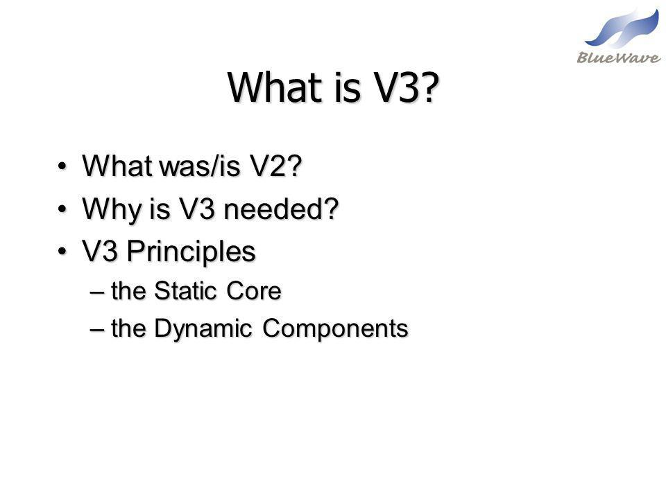 What is V3 What was/is V2 Why is V3 needed V3 Principles