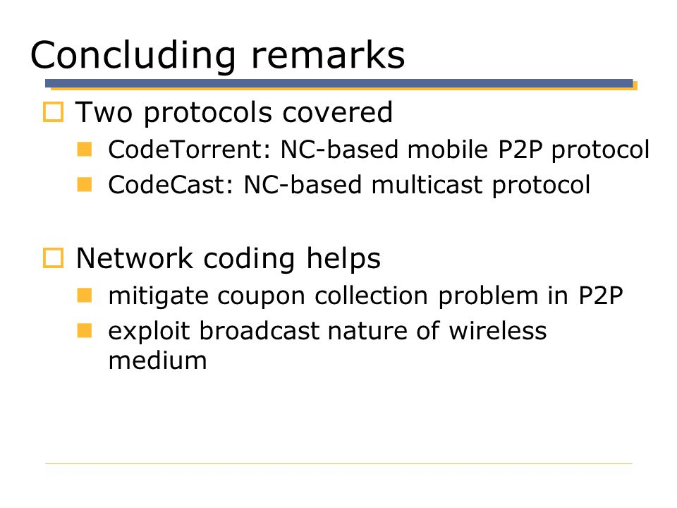 Concluding remarks Two protocols covered Network coding helps