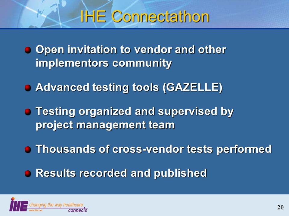 IHE Connectathon Open invitation to vendor and other implementors community. Advanced testing tools (GAZELLE)
