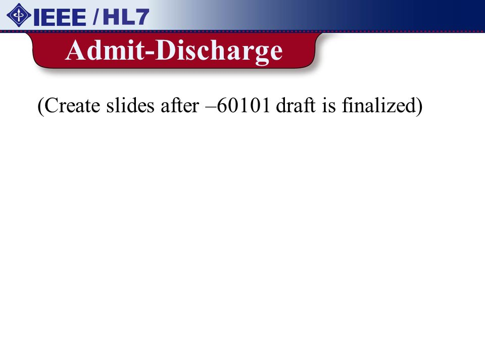 / HL7 Admit-Discharge (Create slides after –60101 draft is finalized)