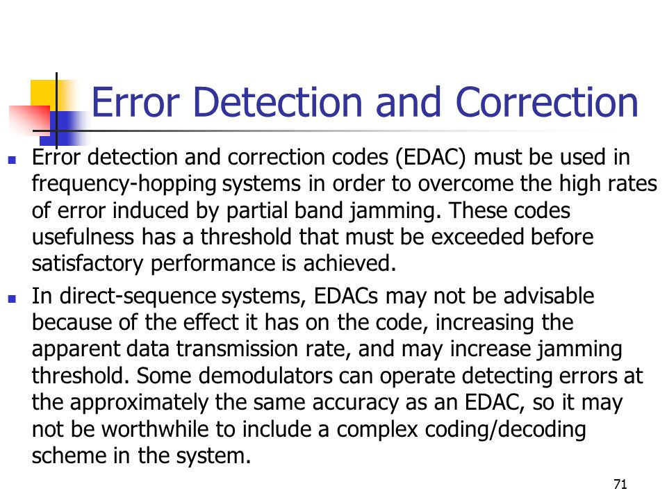 the effect of error correction on How it works ecc is accomplished by adding redundancy to the transmitted information using an algorithm a redundant bit may be a complex function of many original information bits the original information may or may not appear literally in the encoded output codes that include the unmodified input in the output are systematic, while those that do not are non-systematic.